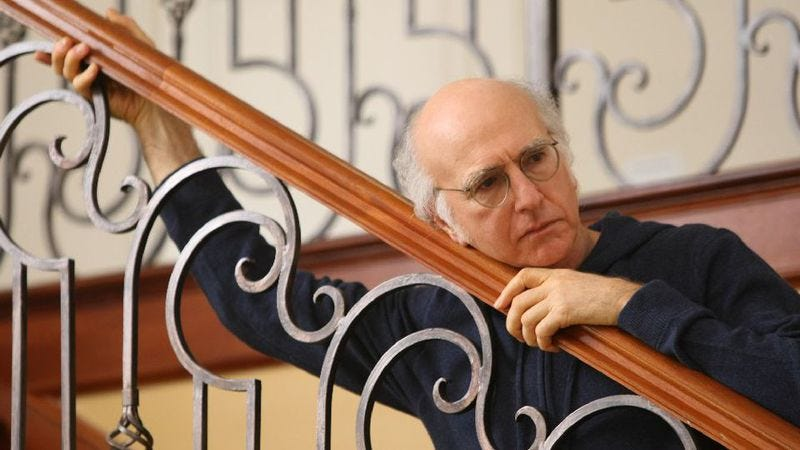 It sounds like Larry David is thinking about Curb Your Enthusiasm again