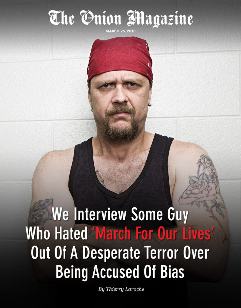 Illustration for article titled We Interview Some Guy Who Hated 'March For Our Lives' Out Of A Desperate Terror Over Being Accused Of Bias