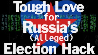 Illustration for article titled Tough Love for Russia's (Alleged) Election Hack