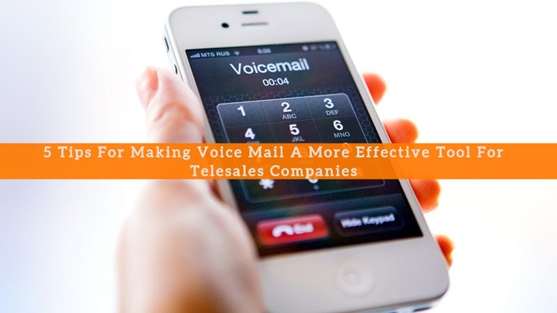 5 Tips For Making Voice Mail A More Effective Tool For Telesales Companies