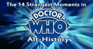 Illustration for article titled The 14 Strangest Moments in Doctor Who Alt-History