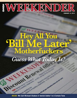 Illustration for article titled Hey All You 'Bill Me Later' Motherfuckers, Guess What Today Is?