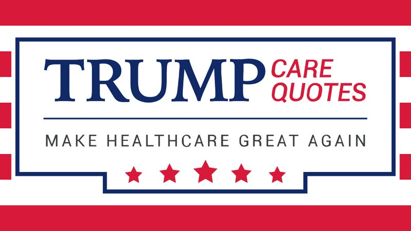af499834093 Illustration for article titled FTC Shuts Down   39 Trumpcare  39  Scam.  Graphic  Trump Care Quotes