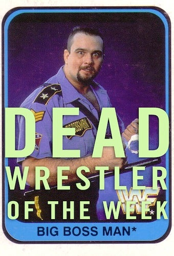 Dead Wrestler Of The Week The Big Boss Man Ray Traylor