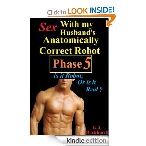 Illustration for article titled Sex with my Husband's Anatomically Correct Robot: Is it Robot, or is it Real?