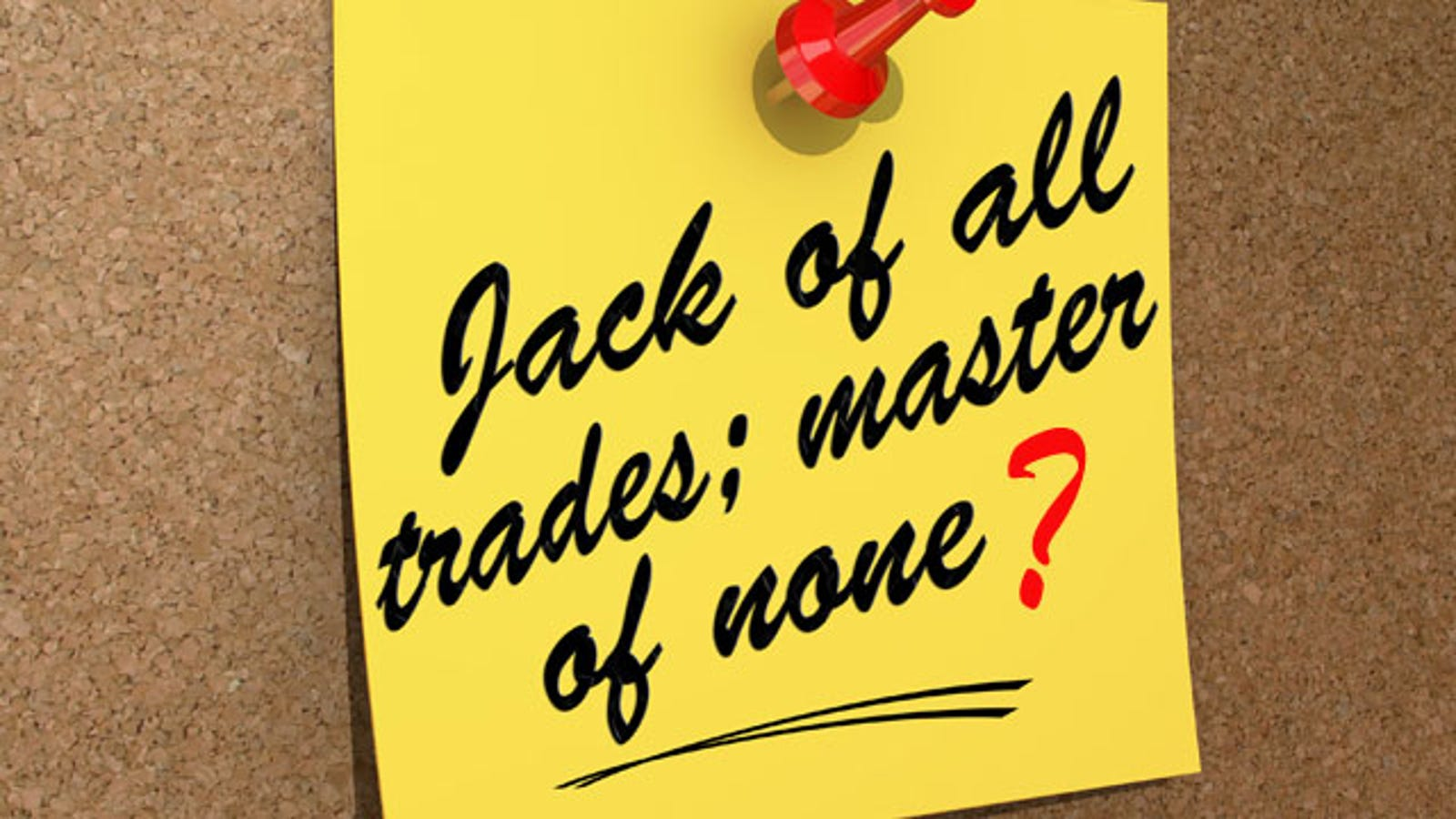 Jack of all trades master of none good or bad