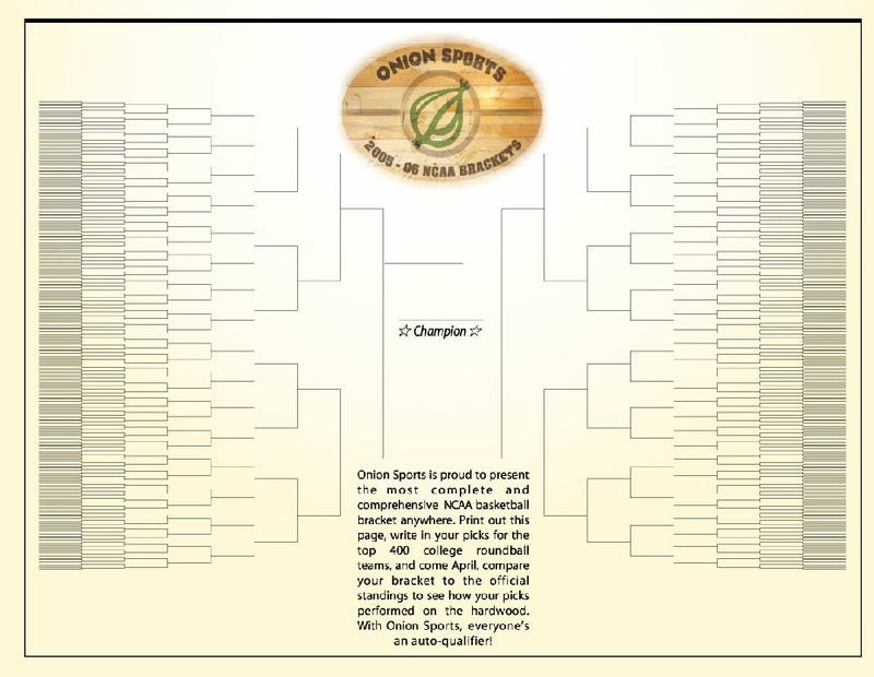 Print out Onion Sports' all-encompassing do-it-yourself 2005-06 basketball brackets and decide which of the top 400 college teams you think will go all the way!