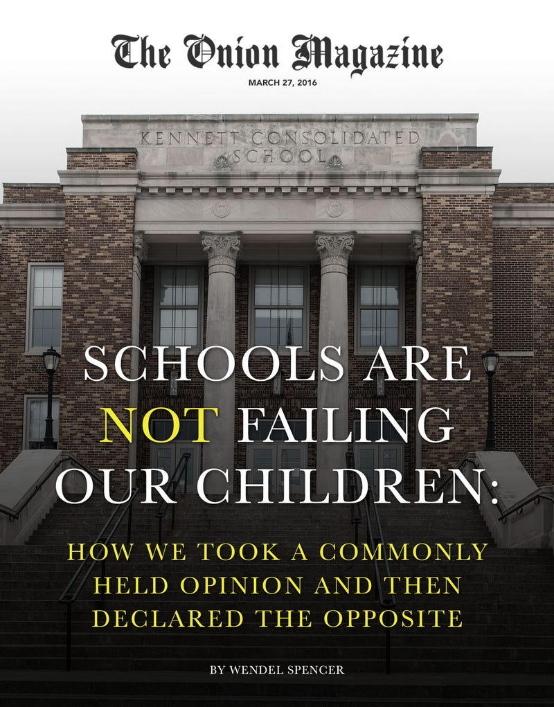 Illustration for article titled Schools Are Not Failing Our Children: How We Took A Commonly Held Opinion And Then Declared The Opposite