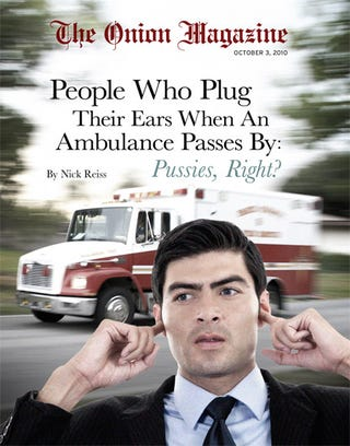 Illustration for article titled People Who Plug Their Ears When An Ambulance Passes By: Pussies, Right?