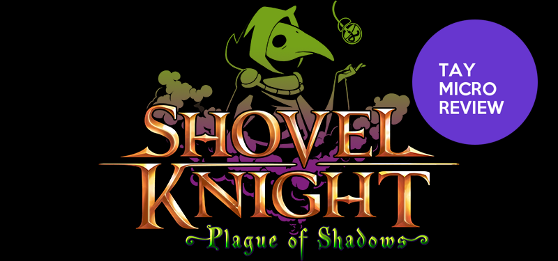 Illustration for article titled Shovel Knight: Plague of Shadows: The TAY Micro Review