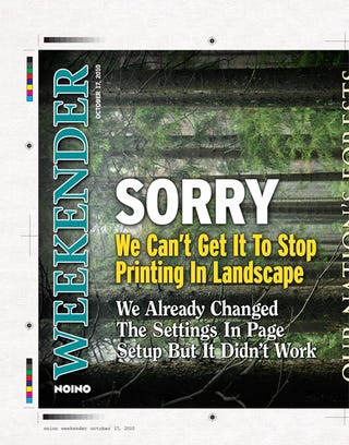 Illustration for article titled Sorry, We Can't Get It To Stop Printing In Landscape