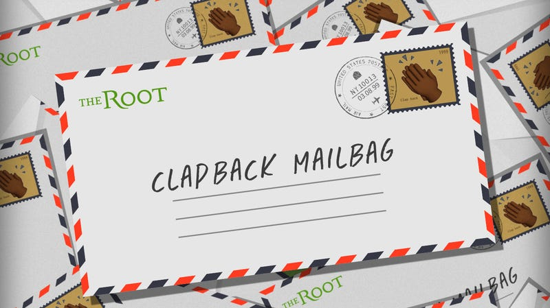 Illustration for article titled The Root's Clapback Mailbag: A Good One