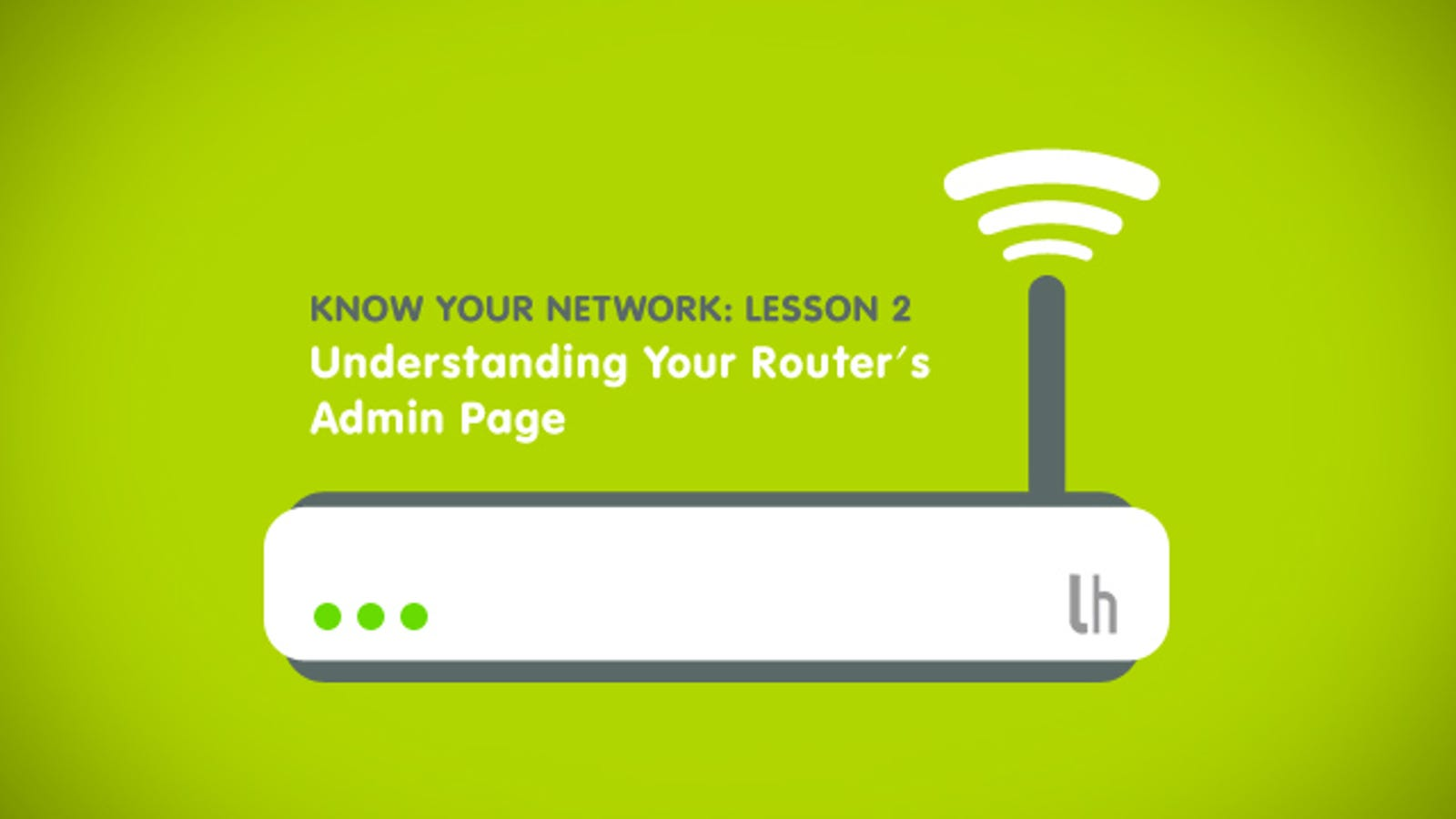 Know Your Network, Lesson 2: Understanding Your Router's