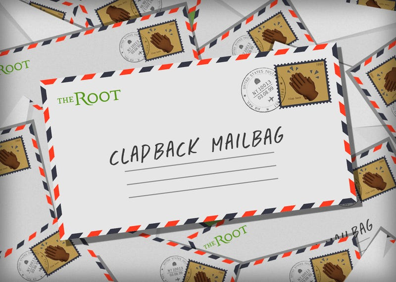 Illustration for article titled The Root's Clapback Mailbag: One of the Good Ones