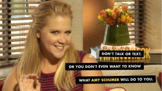 If you talk or text during the movie, Amy Schumer will...
