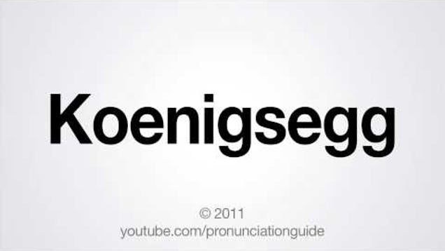How To Pronounce Koenigsegg >> The Correct Way To Pronounce Koenigsegg