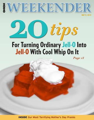 Illustration for article titled 20 Tips For Turning Ordinary Jell-O Into Jell-O With Cool Whip On It