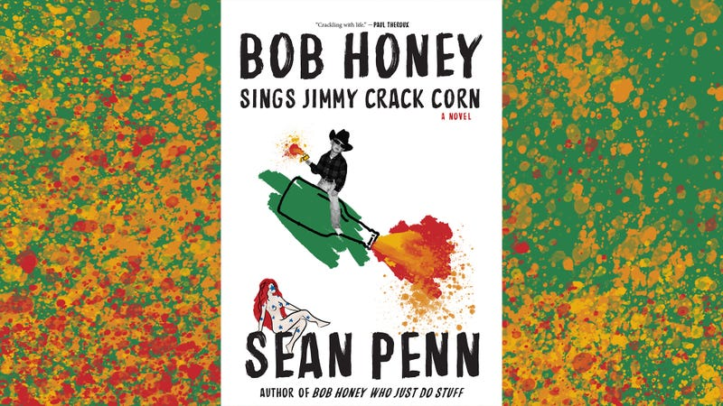 Illustration for article titled Bob Honey Sings Jimmy Crack Corn—and you won't care—in Sean Penn's second novel