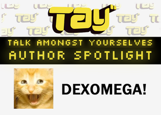 Illustration for article titled TAY Author Spotlight: Dexomega!