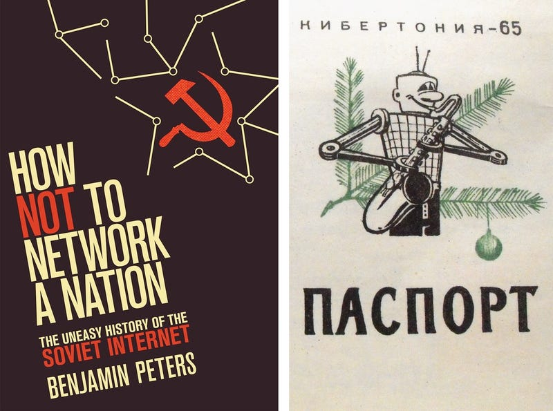 The cover of the new book How Not to Network a Nation (MIT Press) and a portion of a fake passport for the fictional town of Cybertonia in Russia from 1965 (Benjamin Peters)