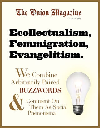Illustration for article titled Ecollectualism, Femmigration, Evangelitism: We Combine Arbitrarily Paired Buzzwords And Comment On Them As Social Phenomena