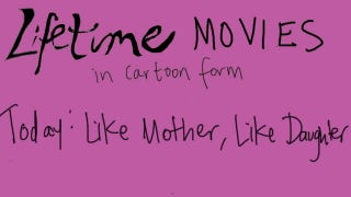 """Illustration for article titled Lifetime Movie Cartoons: """"Like Mother, Like Daughter"""""""