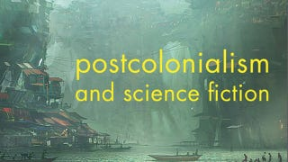 Illustration for article titled Postcolonialism and Science Fiction: An Introduction