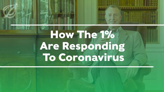 How The 1% Are Responding To Coronavirus