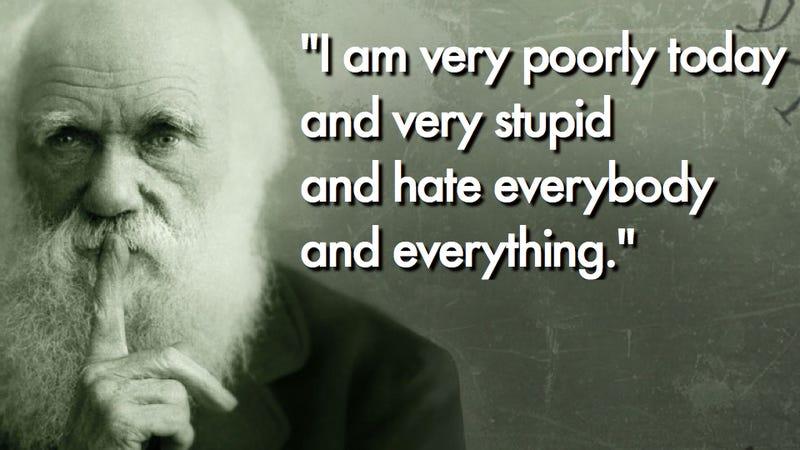 everyone has bad days � even charles darwin