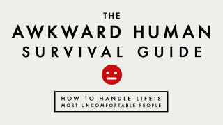 Illustration for article titled The Awkward Human Survival Guide: How to Handle Life's Most Uncomfortable People
