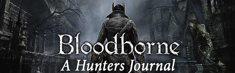 Illustration for article titled Dramatization Station: Bloodborne. A Hunters Journal: Part 1.