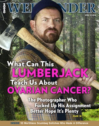 Illustration for article titled What Can This Lumberjack Teach Us About Ovarian Cancer?  The Photographer Who Fucked up His Assignment Better Hope It's Plenty