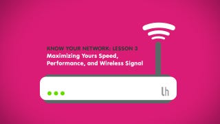 Know Your Network, Lesson 3: Maximize Your Speed