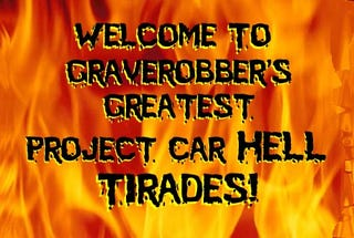 Illustration for article titled It's Graverobber Project Car Hell Tirade Friday!