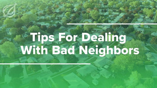Tips For Dealing With Bad Neighbors
