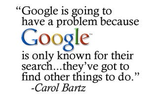 In An Interview With The Bbc Yahoo Ceo Carol Bartz Had Some Words Of Advice For Those Simplistic Up And Comers At Google Diversify That Sound You Hear