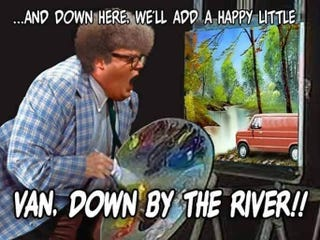 Illustration for article titled In a van down by the river