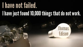 """Illustration for article titled """"I Have Not Failed. I Have Just Found 10,000 Things That Do Not Work."""""""