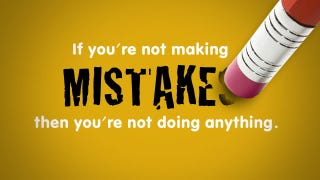 If You're Not Making Mistakes, then You're Not Doing Anything