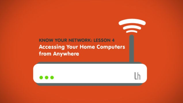 Know Your Network, Lesson 4: Access Your Home Computers from Anywhere