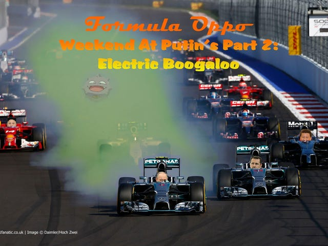 Formula Oppo: Weekend At Putin's Part 2: Electric Boogaloo