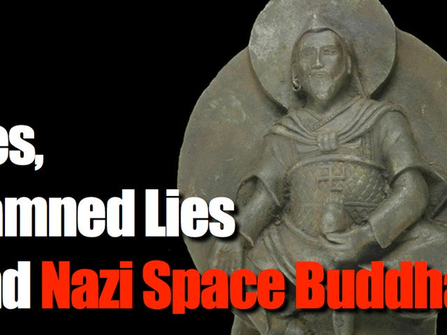 Remember that Nazi Buddhist statue from space? Yeah. It's probably a fake.