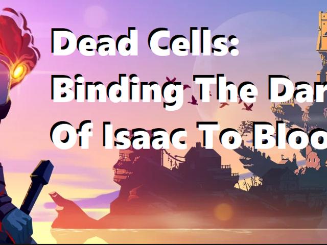 Cellules mortes: Relier l'âme sombre d'Isaac à Bloodborne