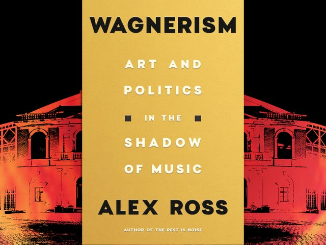 With Wagnerism, Alex Ross complicates the image of fascism's favorite composer