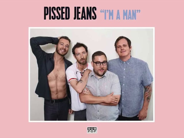追踪:我是男人  艺术家:Pissed Jeans   专辑:为什么现在爱