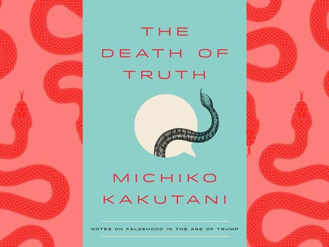 นักวิจารณ์ในตำนาน Michiko Kakutani วิจารณ์ทุกคำโกหกของประธานาธิบดีในเรื่อง The Death Of Truth