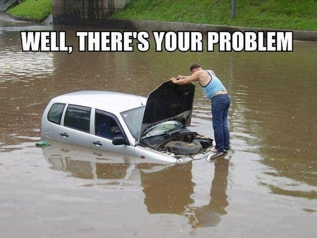 You flooded it again