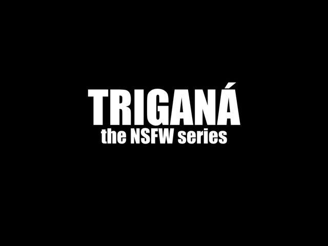 TRIGANÁ : THE NSFW SERIES
