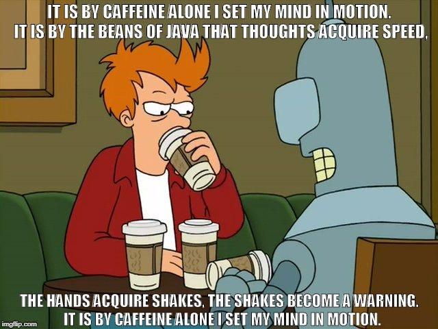The Caffeinator's Mantra