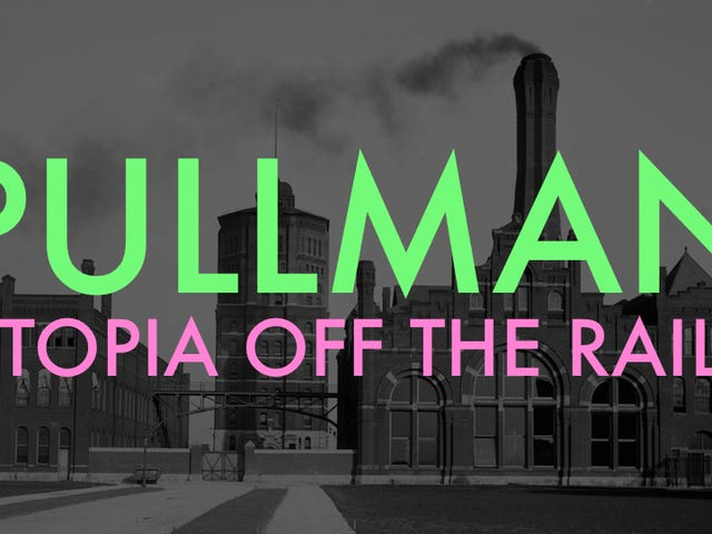 Blood on the Tracks in Pullman: Chicagoland's Failed Capitalist Utopia